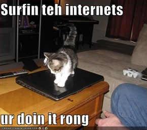 Surfin teh internets  ur doin it rong