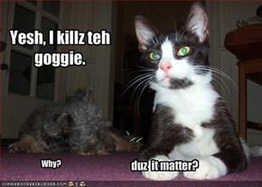 Yesh, I killz teh goggie.
