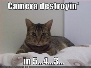 Camera destroyin'   in 5...4...3...
