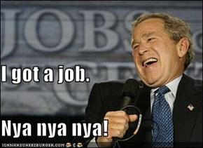 I got a job. Nya nya nya!