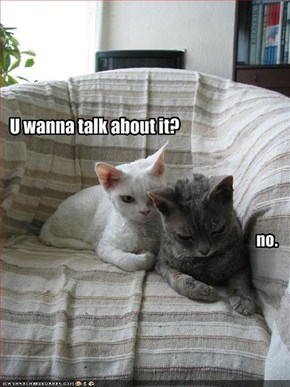 U wanna talk about it?