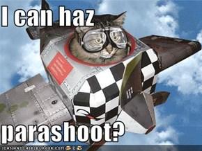 I can haz  parashoot?