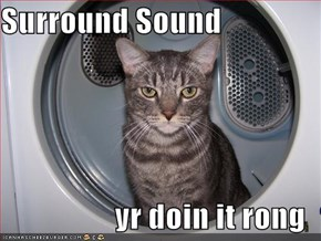 Surround Sound  yr doin it rong