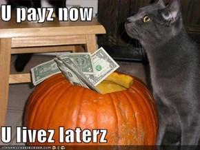U payz now  U livez laterz