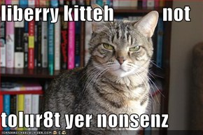 liberry kitteh            not  tolur8t yer nonsenz