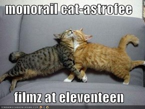 monorail cat-astrofee  filmz at eleventeen