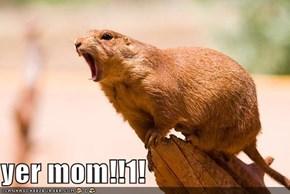 yer mom!!1!