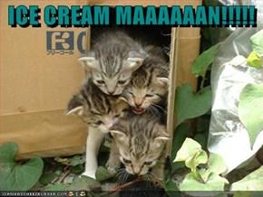 ICE CREAM MAAAAAAN!!!!!