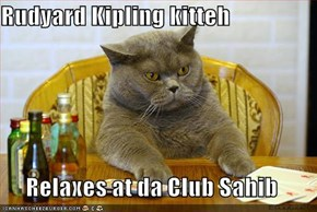 Rudyard Kipling kitteh  Relaxes at da Club Sahib