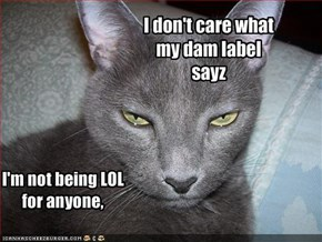 I don't care what my dam label sayz