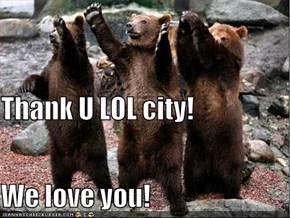 Thank U LOL city! We love you!