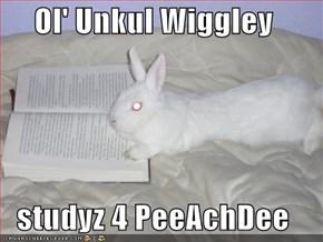 Ol' Unkul Wiggley  studyz 4 PeeAchDee