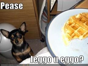 Pease  leggo u eggo?