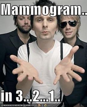 Mammogram...  in 3...2...1..
