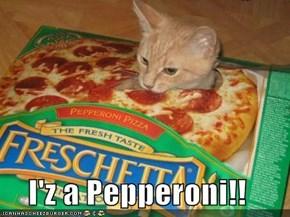 I'z a Pepperoni!!