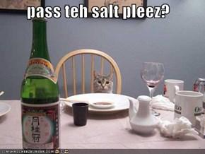 pass teh salt pleez?