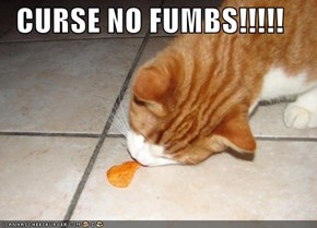 CURSE NO FUMBS!!!!!