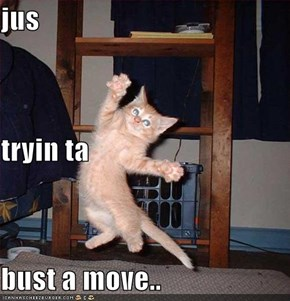 jus tryin ta bust a move..