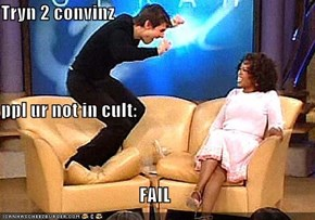 Tryn 2 convinz ppl ur not in cult: FAIL