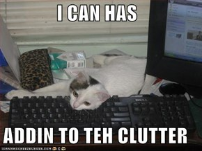 I CAN HAS  ADDIN TO TEH CLUTTER
