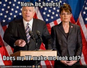 Now...be honest...  Does my VP make me look old?