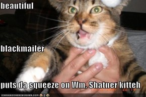 beautiful  blackmailer  puts da squeeze on Wm. Shatner kitteh