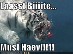 Laasst Biiiite...  Must Haev!!!1!
