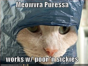 Meowvra Puressa  works w/ poor 'n sickies
