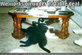We works on under da table deal.