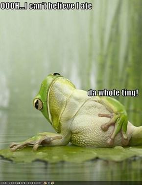 OOOH...I can't believe I ate  da whole ting!