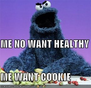ME NO WANT HEALTHY ME WANT COOKIE