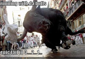 running with da bulls  epic fail in 3....2...1...