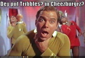 Dey put Tribbles? in Cheezburgrz?