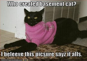 Who created basement cat?  I beleeve this picsure sayz it alls.