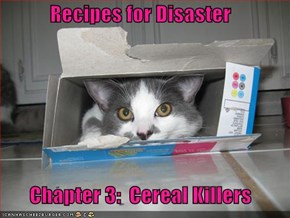 Recipes for Disaster         Chapter 3:  Cereal Killers