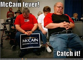 McCain fever!  Catch it!