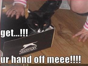 get...!!! ur hand off meee!!!!