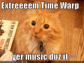 Extreeeem Time Warp  yer music duz it