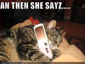 AN THEN SHE SAYZ.....