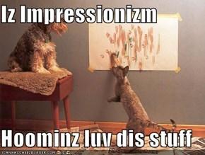 Iz Impressionizm  Hoominz luv dis stuff
