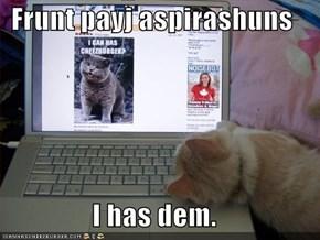 Frunt payj aspirashuns  I has dem.