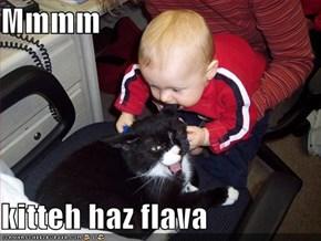 Mmmm  kitteh haz flava