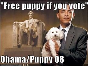 """""""Free puppy if you vote""""  Obama/Puppy 08"""