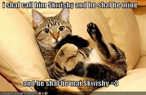 i shal call him Skwishy and he shal be mine  and he shal be mai Skwishy <3