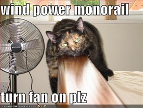 wind power monorail  turn fan on plz