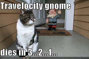 Travelocity gnome   dies in 3...2...1...