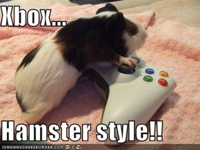 Xbox...  Hamster style!!