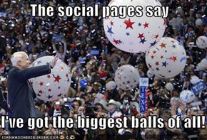 The social pages say  I've got the biggest balls of all!