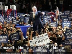 go..............................  Grease lightning, Go grease lightning.