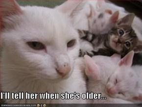 I'll tell her when she's older...